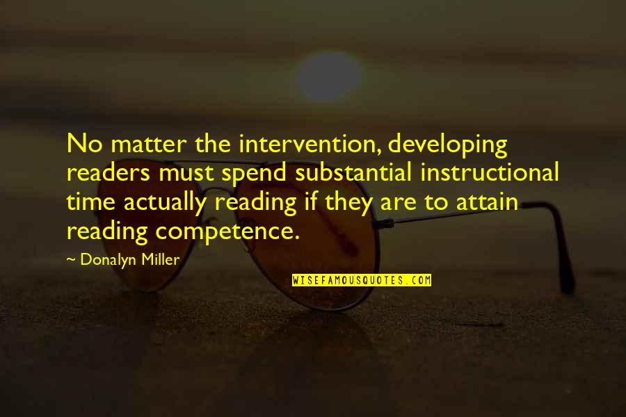 Non Intervention Quotes By Donalyn Miller: No matter the intervention, developing readers must spend