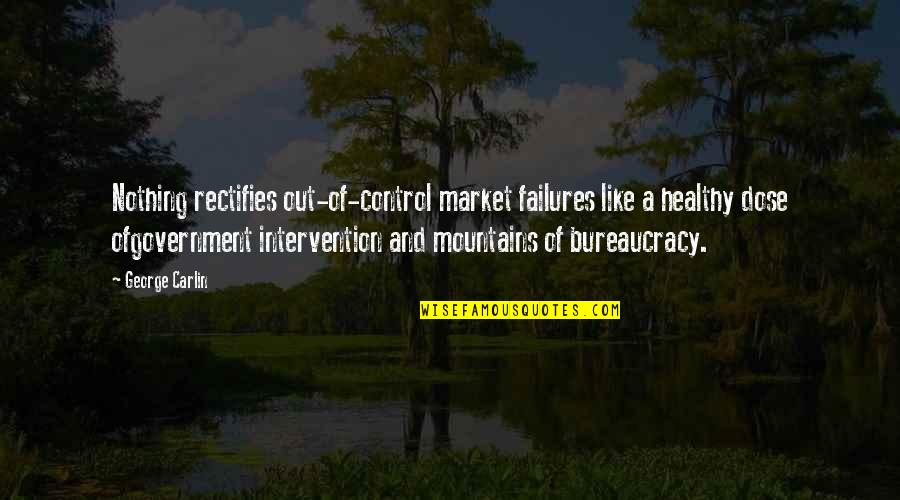 Non Intervention Quotes By George Carlin: Nothing rectifies out-of-control market failures like a healthy