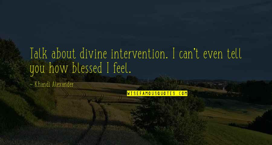 Non Intervention Quotes By Khandi Alexander: Talk about divine intervention. I can't even tell