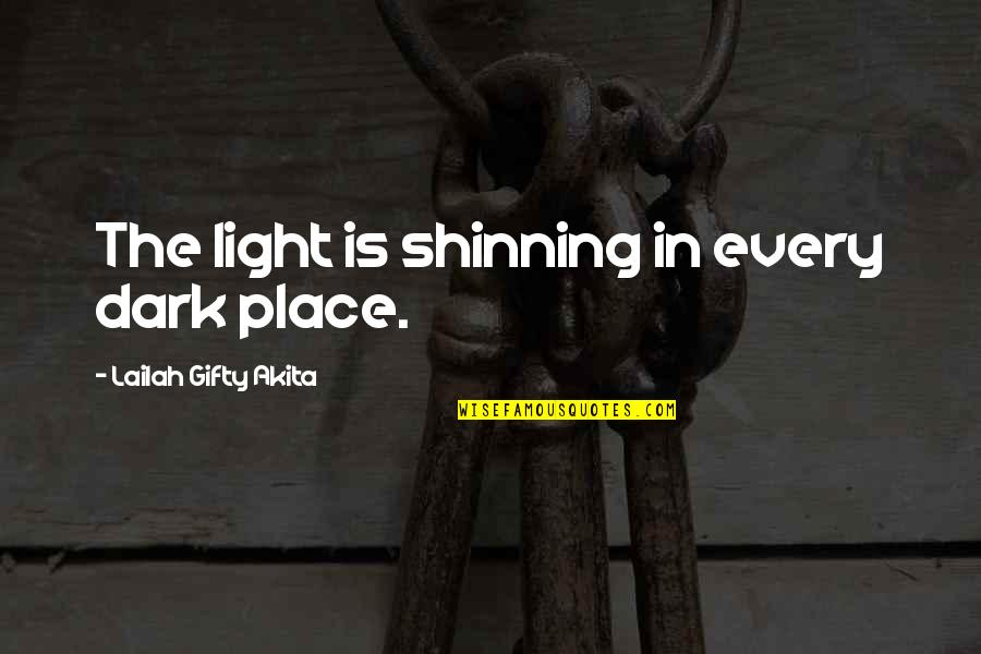 Non Intervention Quotes By Lailah Gifty Akita: The light is shinning in every dark place.