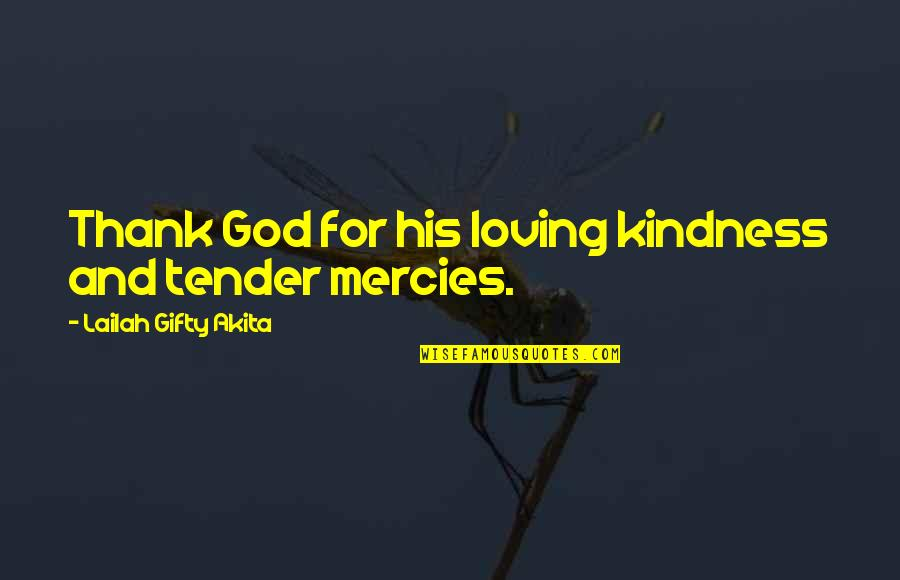Non Intervention Quotes By Lailah Gifty Akita: Thank God for his loving kindness and tender