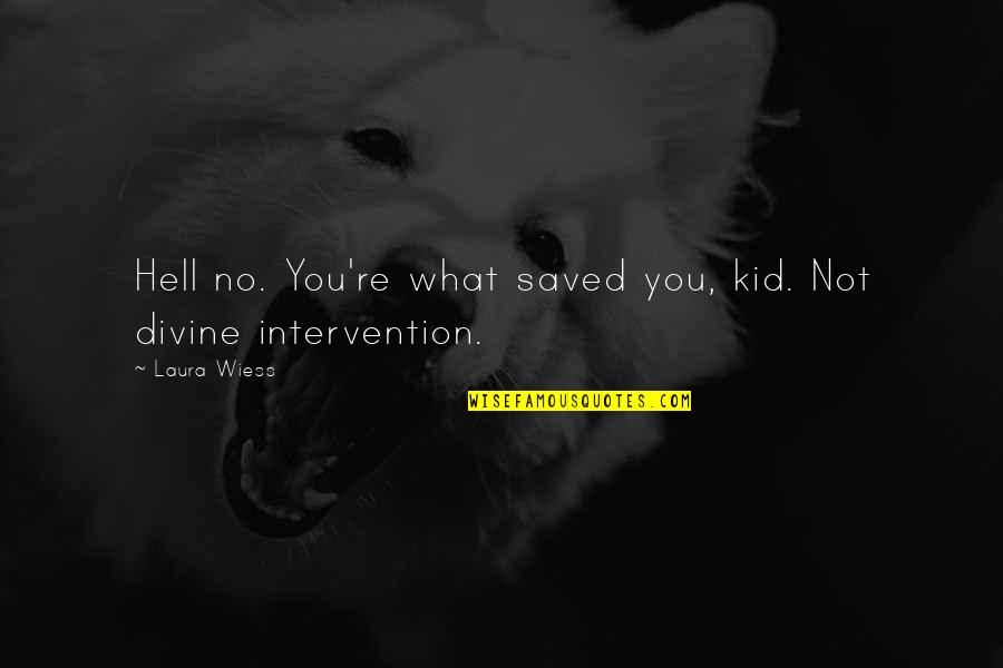 Non Intervention Quotes By Laura Wiess: Hell no. You're what saved you, kid. Not
