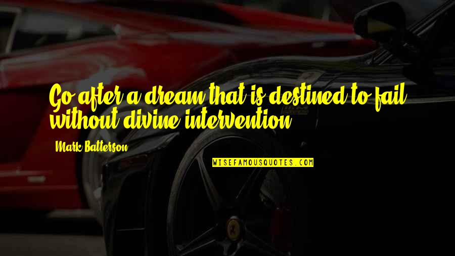 Non Intervention Quotes By Mark Batterson: Go after a dream that is destined to