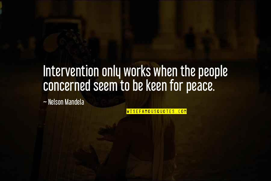 Non Intervention Quotes By Nelson Mandela: Intervention only works when the people concerned seem