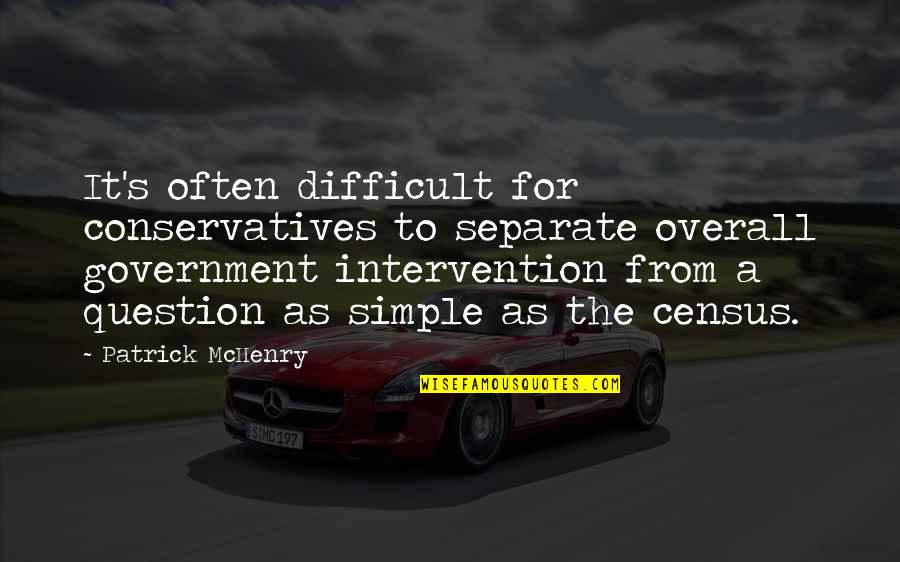 Non Intervention Quotes By Patrick McHenry: It's often difficult for conservatives to separate overall