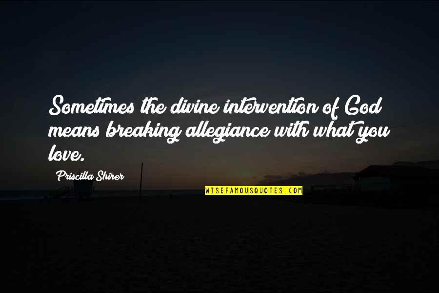 Non Intervention Quotes By Priscilla Shirer: Sometimes the divine intervention of God means breaking