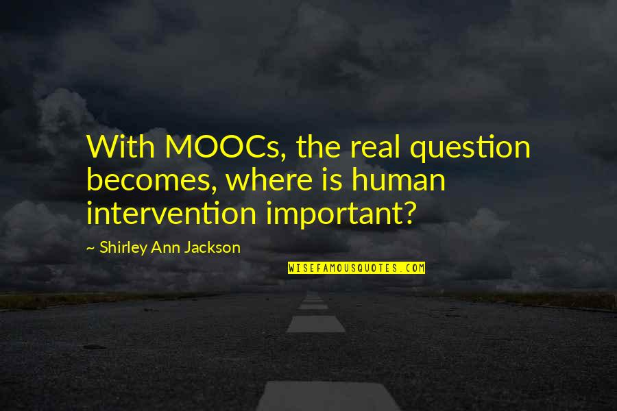 Non Intervention Quotes By Shirley Ann Jackson: With MOOCs, the real question becomes, where is