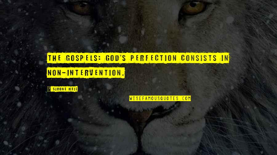 Non Intervention Quotes By Simone Weil: The Gospels: God's perfection consists in non-intervention.