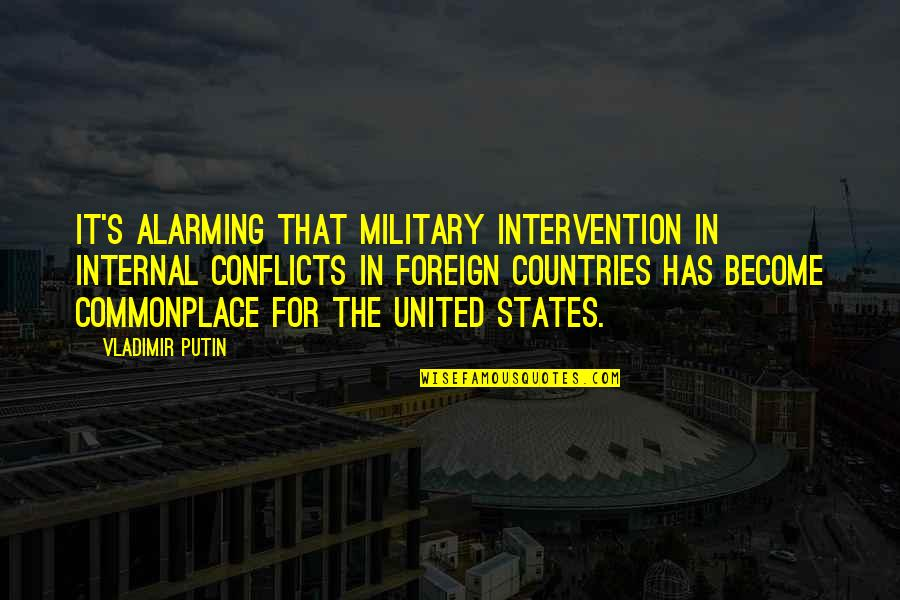 Non Intervention Quotes By Vladimir Putin: It's alarming that military intervention in internal conflicts