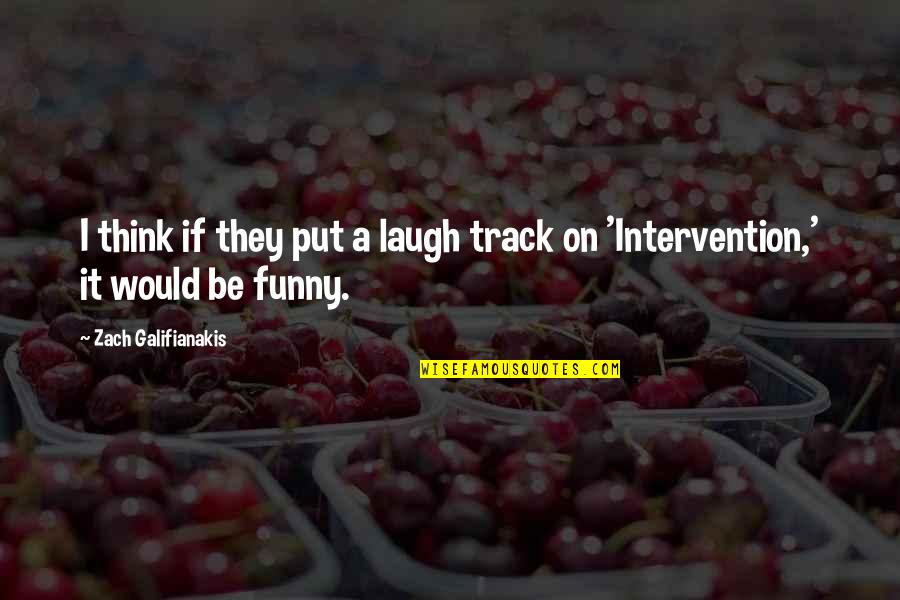 Non Intervention Quotes By Zach Galifianakis: I think if they put a laugh track
