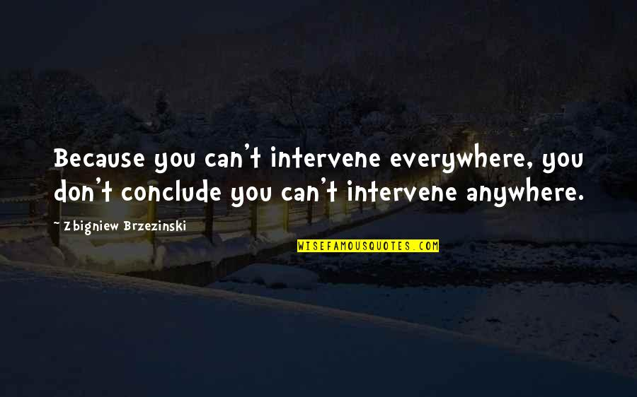 Non Intervention Quotes By Zbigniew Brzezinski: Because you can't intervene everywhere, you don't conclude