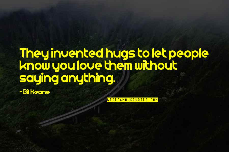 Non Love Valentines Day Quotes By Bil Keane: They invented hugs to let people know you
