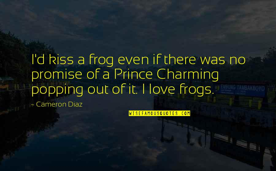Non Love Valentines Day Quotes By Cameron Diaz: I'd kiss a frog even if there was