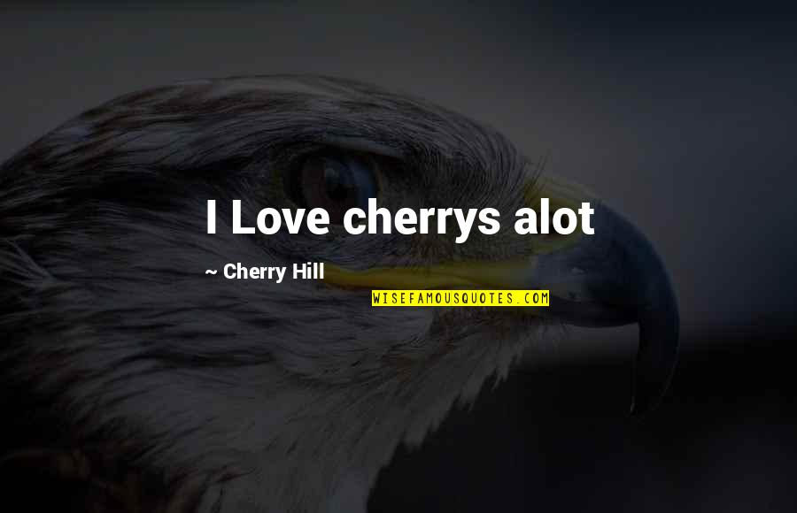 Non Love Valentines Day Quotes By Cherry Hill: I Love cherrys alot