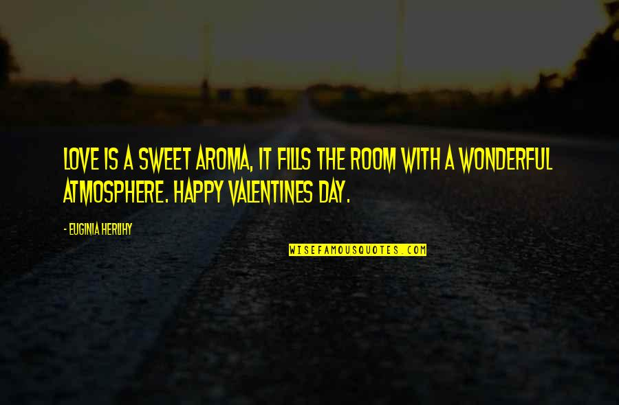 Non Love Valentines Day Quotes By Euginia Herlihy: Love is a sweet aroma, it fills the
