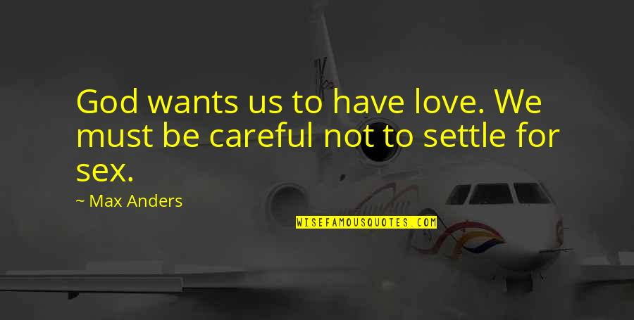 Non Love Valentines Day Quotes By Max Anders: God wants us to have love. We must