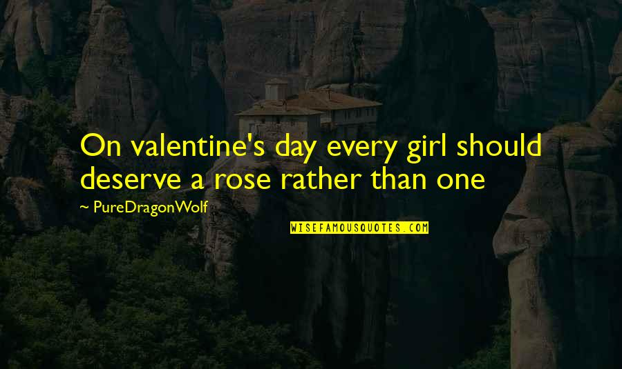 Non Love Valentines Day Quotes By PureDragonWolf: On valentine's day every girl should deserve a