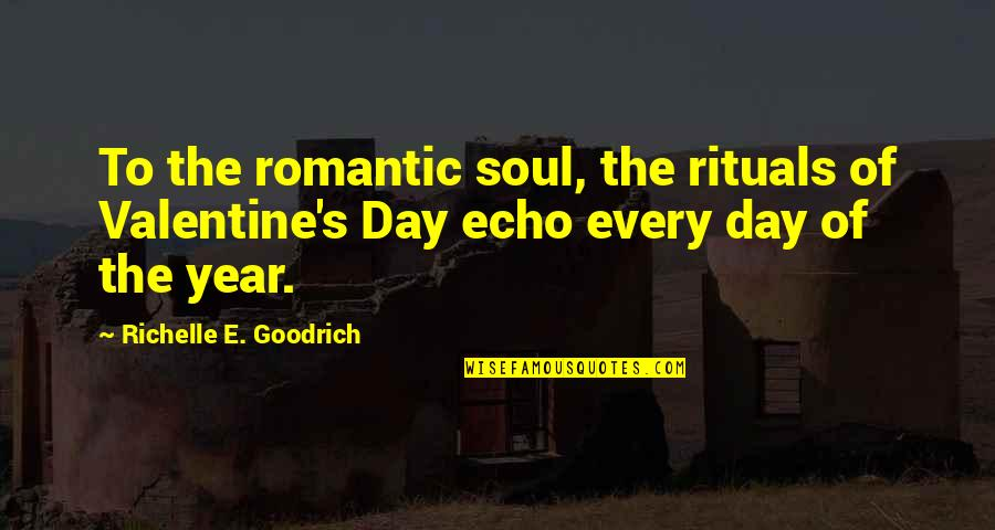Non Love Valentines Day Quotes By Richelle E. Goodrich: To the romantic soul, the rituals of Valentine's
