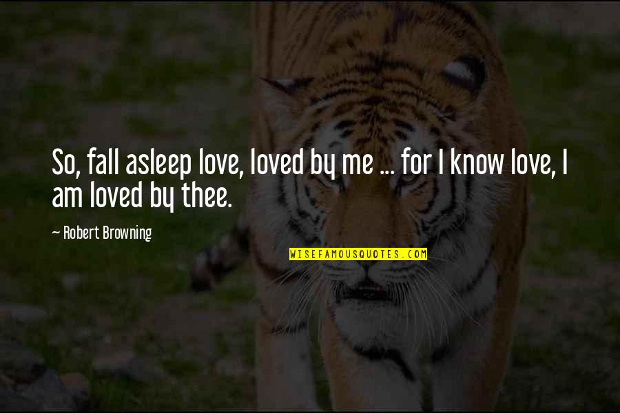 Non Love Valentines Day Quotes By Robert Browning: So, fall asleep love, loved by me ...