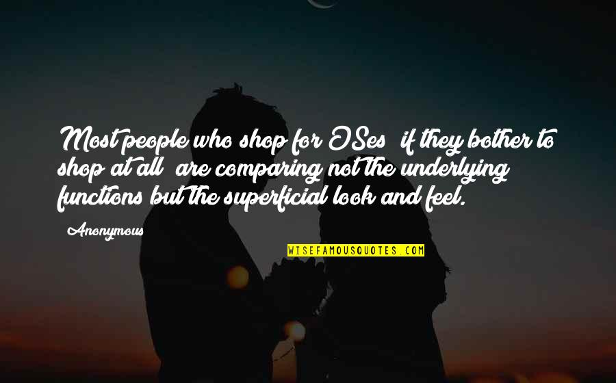 Non Superficial Quotes By Anonymous: Most people who shop for OSes (if they
