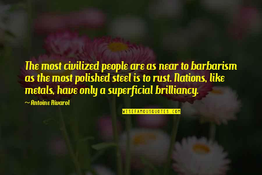 Non Superficial Quotes By Antoine Rivarol: The most civilized people are as near to