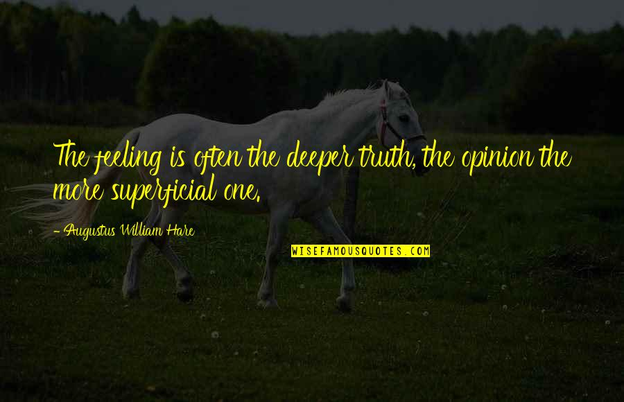 Non Superficial Quotes By Augustus William Hare: The feeling is often the deeper truth, the