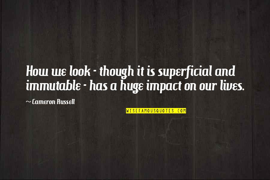 Non Superficial Quotes By Cameron Russell: How we look - though it is superficial