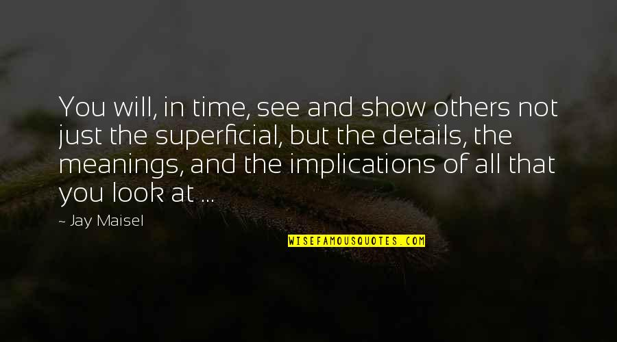 Non Superficial Quotes By Jay Maisel: You will, in time, see and show others
