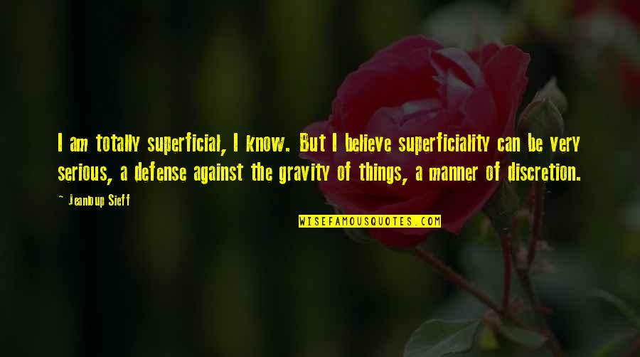 Non Superficial Quotes By Jeanloup Sieff: I am totally superficial, I know. But I