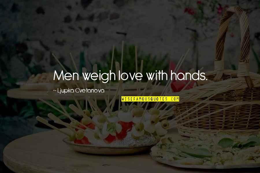 Non Superficial Quotes By Ljupka Cvetanova: Men weigh love with hands.