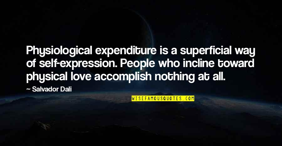 Non Superficial Quotes By Salvador Dali: Physiological expenditure is a superficial way of self-expression.