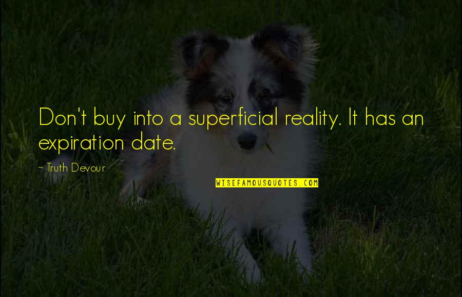 Non Superficial Quotes By Truth Devour: Don't buy into a superficial reality. It has