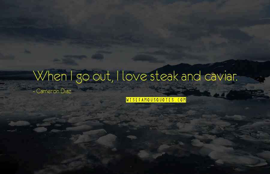Non Traditional Student Quotes By Cameron Diaz: When I go out, I love steak and
