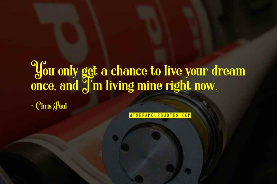 Non Traditional Student Quotes By Chris Paul: You only get a chance to live your