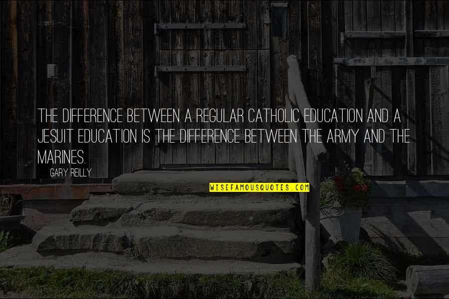 Non Traditional Student Quotes By Gary Reilly: The difference between a regular Catholic education and