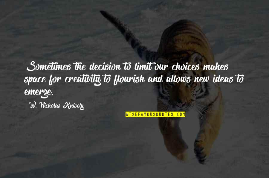 Non Traditional Student Quotes By W. Nicholas Knisely: Sometimes the decision to limit our choices makes