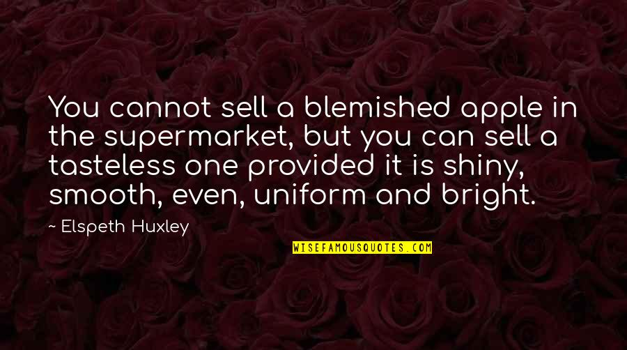 Non Uniform Quotes By Elspeth Huxley: You cannot sell a blemished apple in the