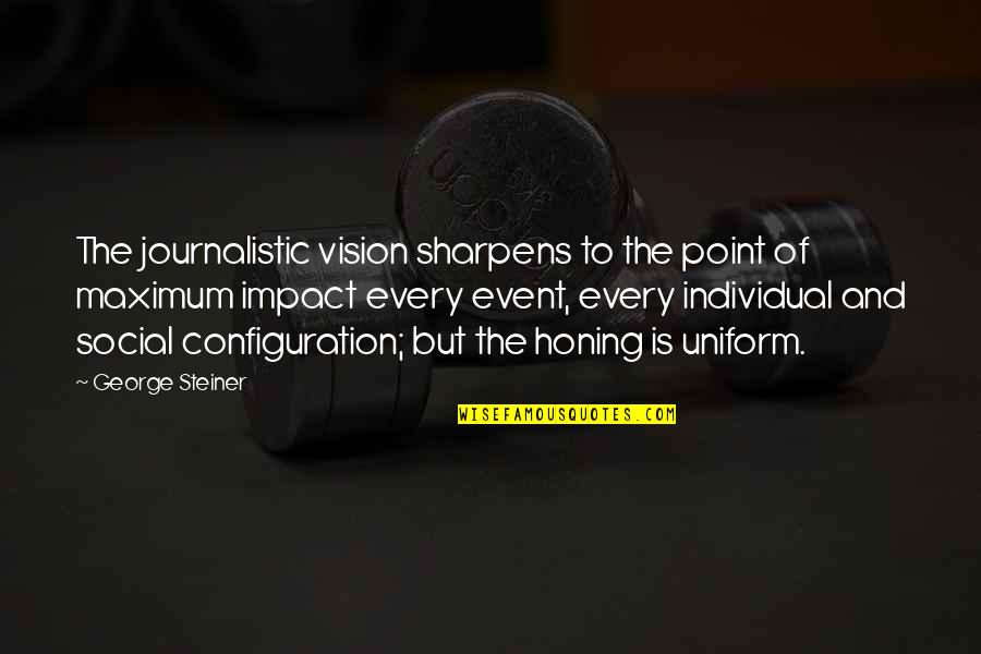 Non Uniform Quotes By George Steiner: The journalistic vision sharpens to the point of