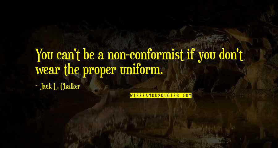 Non Uniform Quotes By Jack L. Chalker: You can't be a non-conformist if you don't