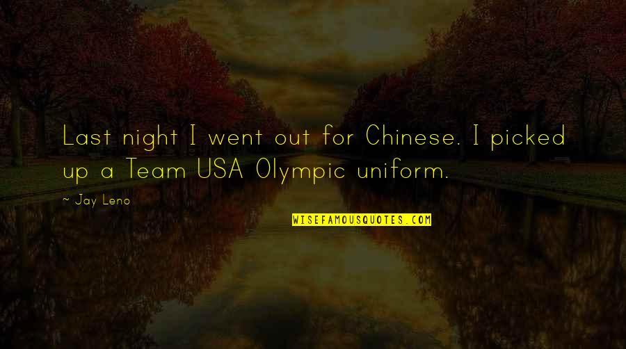 Non Uniform Quotes By Jay Leno: Last night I went out for Chinese. I