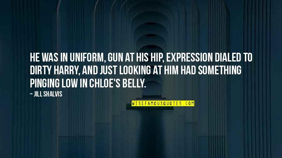 Non Uniform Quotes By Jill Shalvis: He was in uniform, gun at his hip,