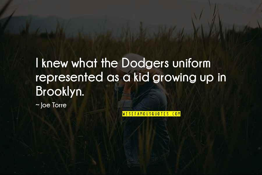 Non Uniform Quotes By Joe Torre: I knew what the Dodgers uniform represented as