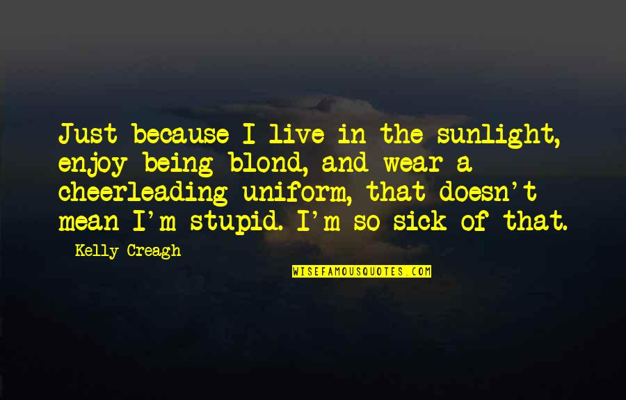 Non Uniform Quotes By Kelly Creagh: Just because I live in the sunlight, enjoy