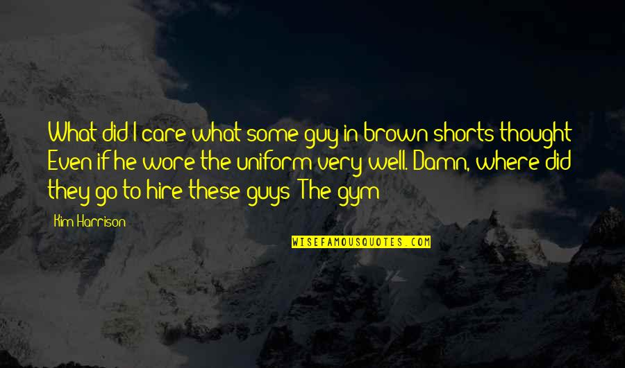 Non Uniform Quotes By Kim Harrison: What did I care what some guy in