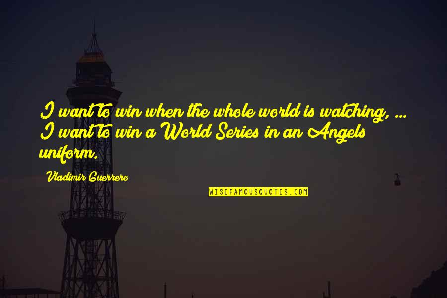 Non Uniform Quotes By Vladimir Guerrero: I want to win when the whole world
