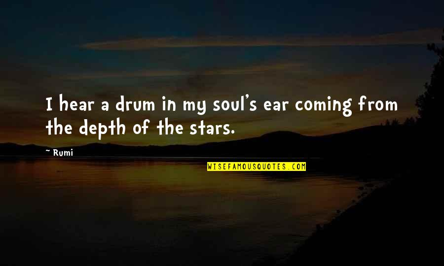Non Violent Protest Quotes By Rumi: I hear a drum in my soul's ear