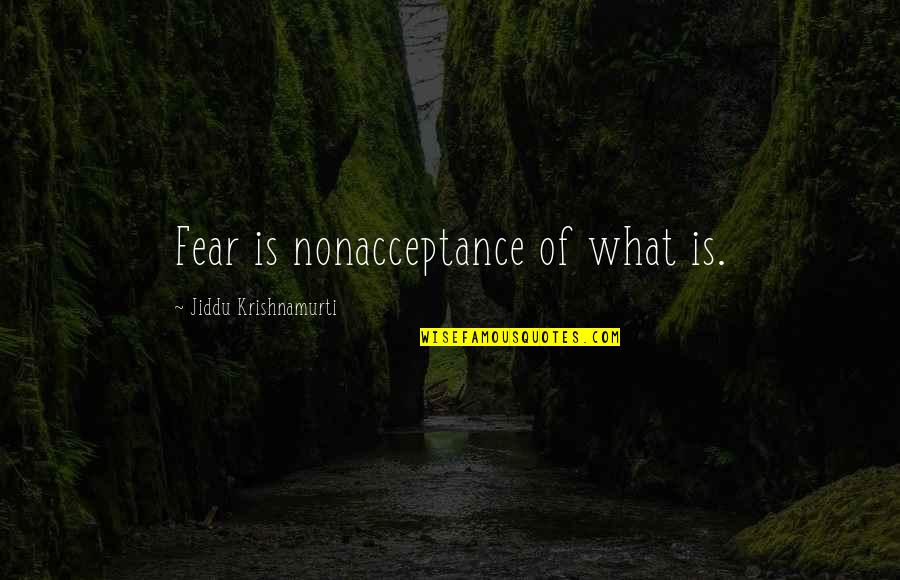 Nonacceptance Quotes By Jiddu Krishnamurti: Fear is nonacceptance of what is.