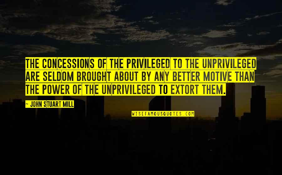 Nonartistic Quotes By John Stuart Mill: The concessions of the privileged to the unprivileged