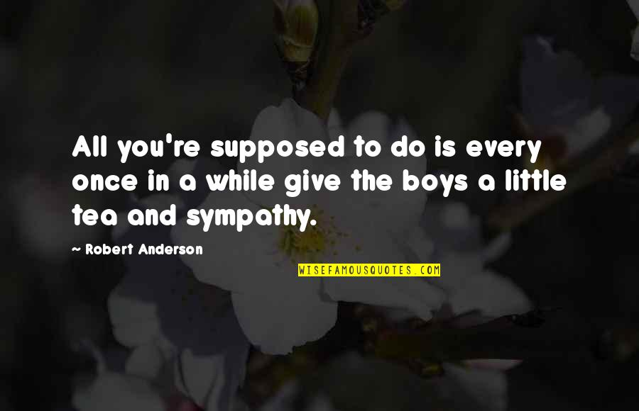 Nonartists Quotes By Robert Anderson: All you're supposed to do is every once