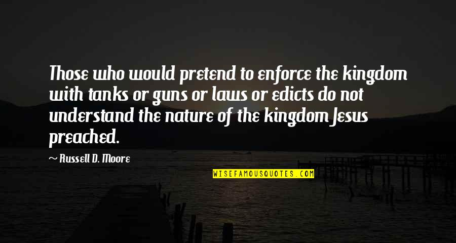 Nonartists Quotes By Russell D. Moore: Those who would pretend to enforce the kingdom